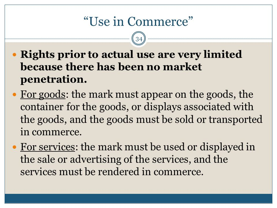 Use in Commerce 34 Rights prior to actual use are very limited because there has been no market penetration.