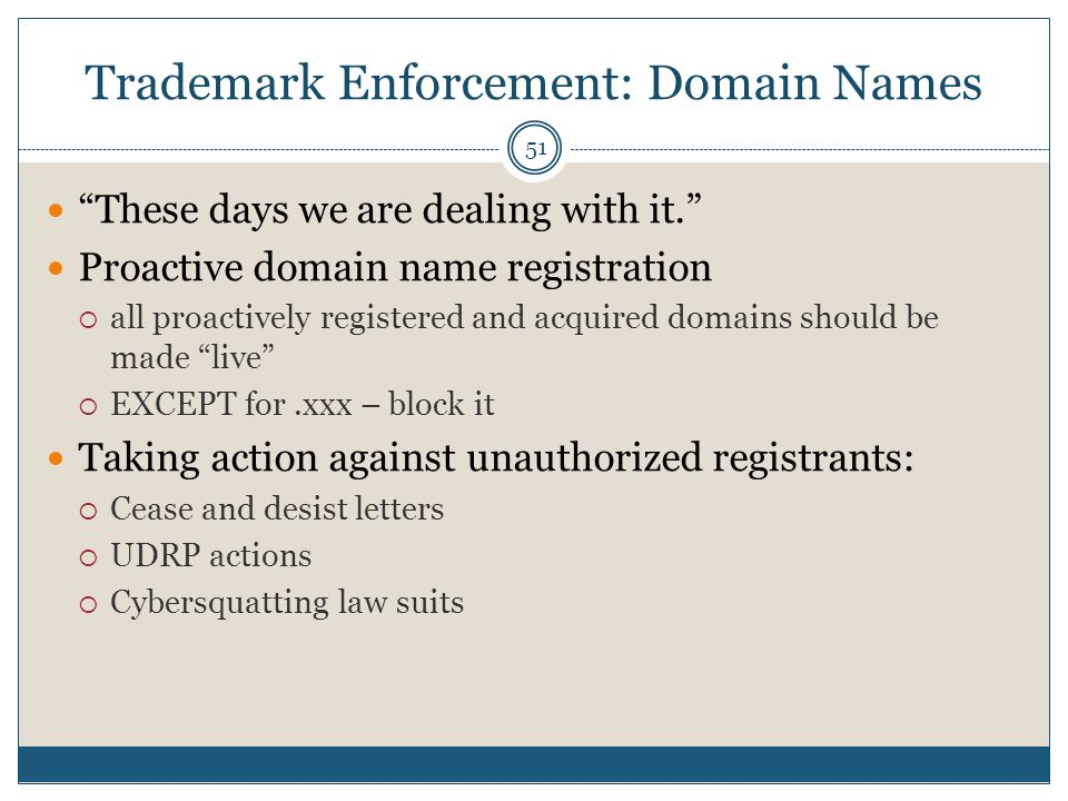 Trademark Enforcement: Domain Names 51 These days we are dealing with it.