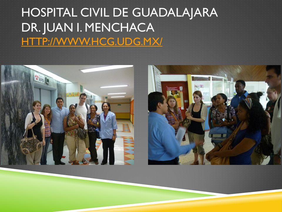 HOSPITAL CIVIL DE GUADALAJARA DR. JUAN I. MENCHACA HTTP://WWW.HCG.UDG.MX/ HTTP://WWW.HCG.UDG.MX/