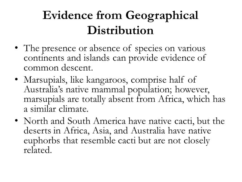 Evidence from Geographical Distribution The presence or absence of species on various continents and islands can provide evidence of common descent. M