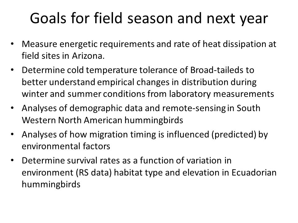 Goals for field season and next year Measure energetic requirements and rate of heat dissipation at field sites in Arizona.
