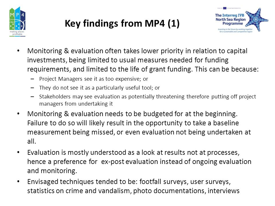Key findings from MP4 (1) Monitoring & evaluation often takes lower priority in relation to capital investments, being limited to usual measures needed for funding requirements, and limited to the life of grant funding.