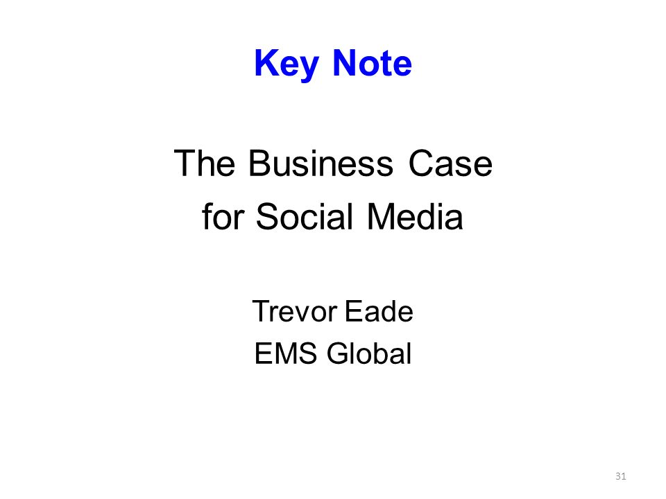 Key Note The Business Case for Social Media Trevor Eade EMS Global 31