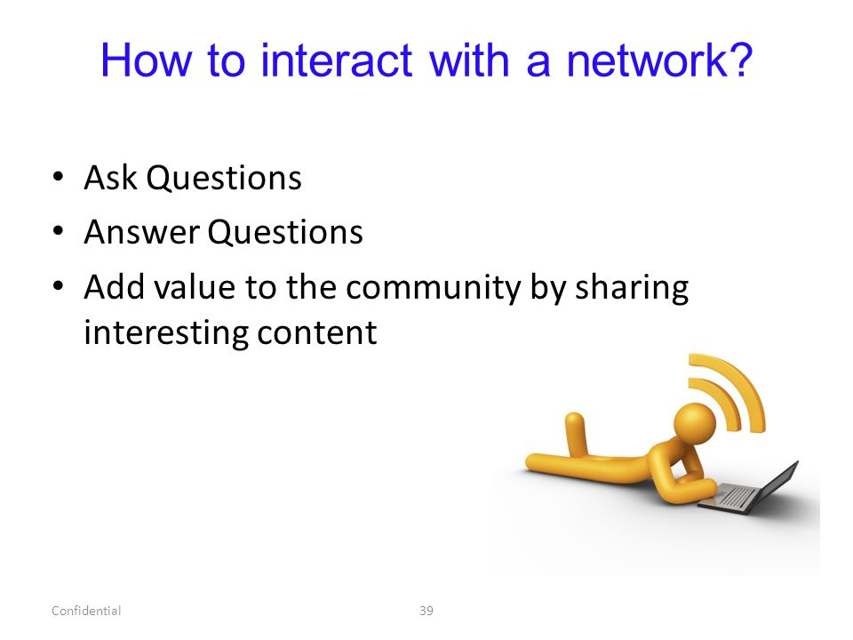 How to interact with a network.