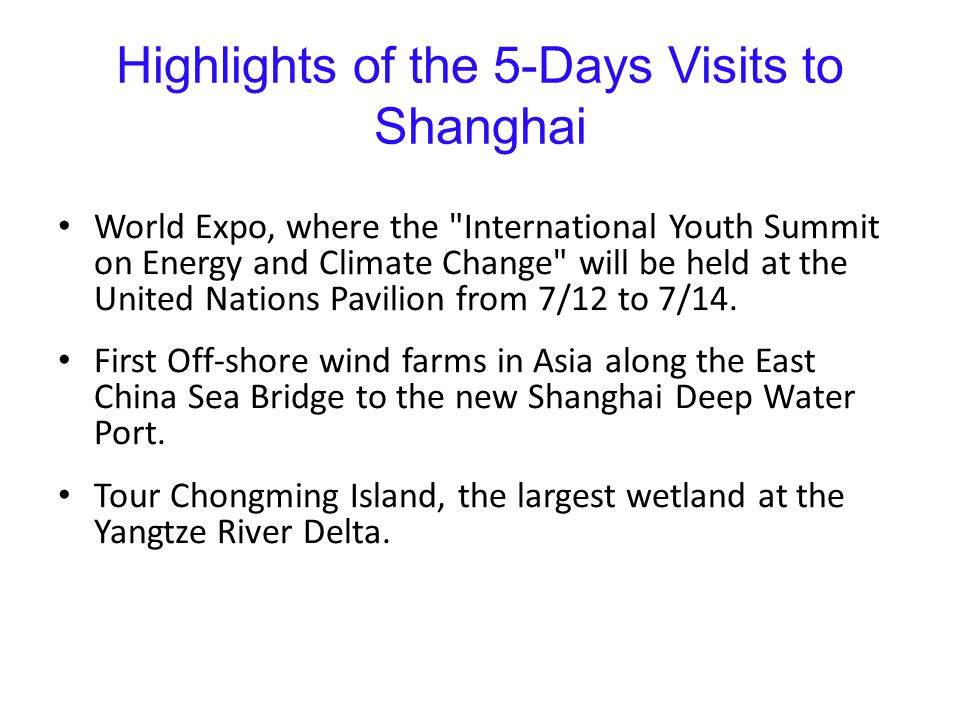 Highlights of the 5-Days Visits to Shanghai World Expo, where the International Youth Summit on Energy and Climate Change will be held at the United Nations Pavilion from 7/12 to 7/14.