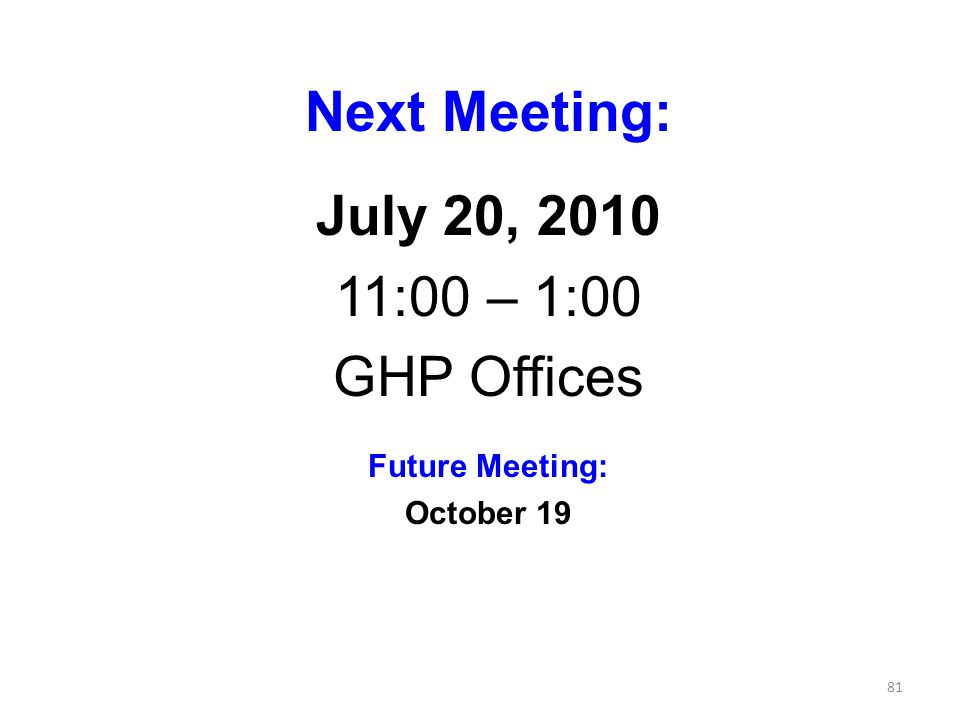 81 Next Meeting: July 20, 2010 11:00 – 1:00 GHP Offices Future Meeting: October 19