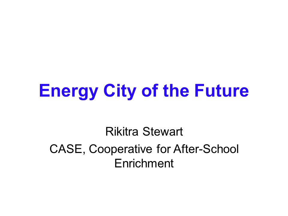 Energy City of the Future What is the Energy City of the Future Competition.