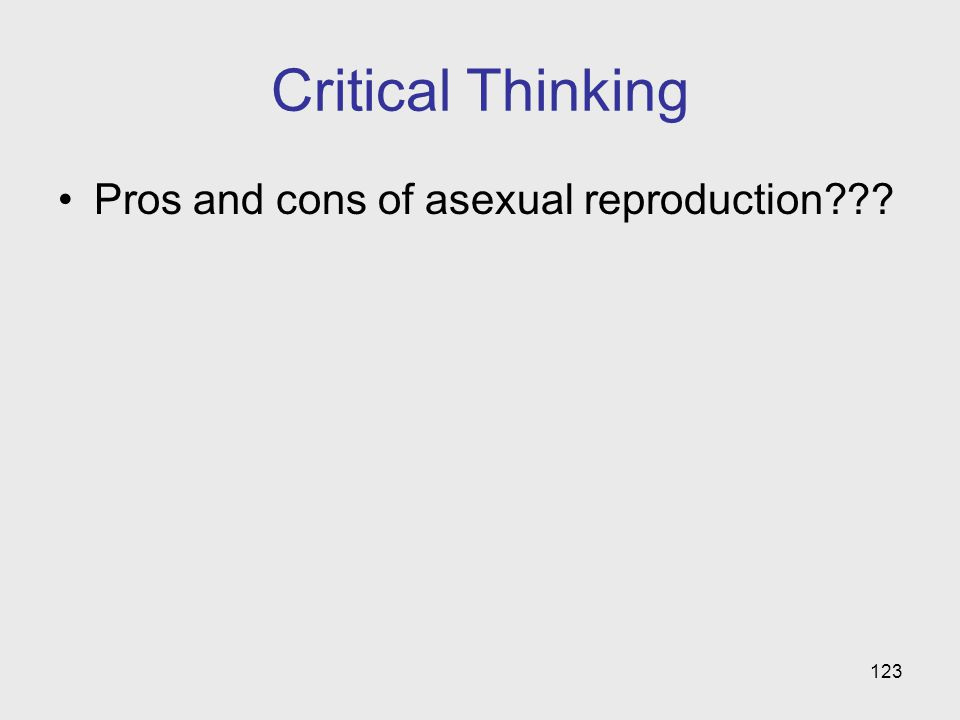 123 Critical Thinking Pros and cons of asexual reproduction???
