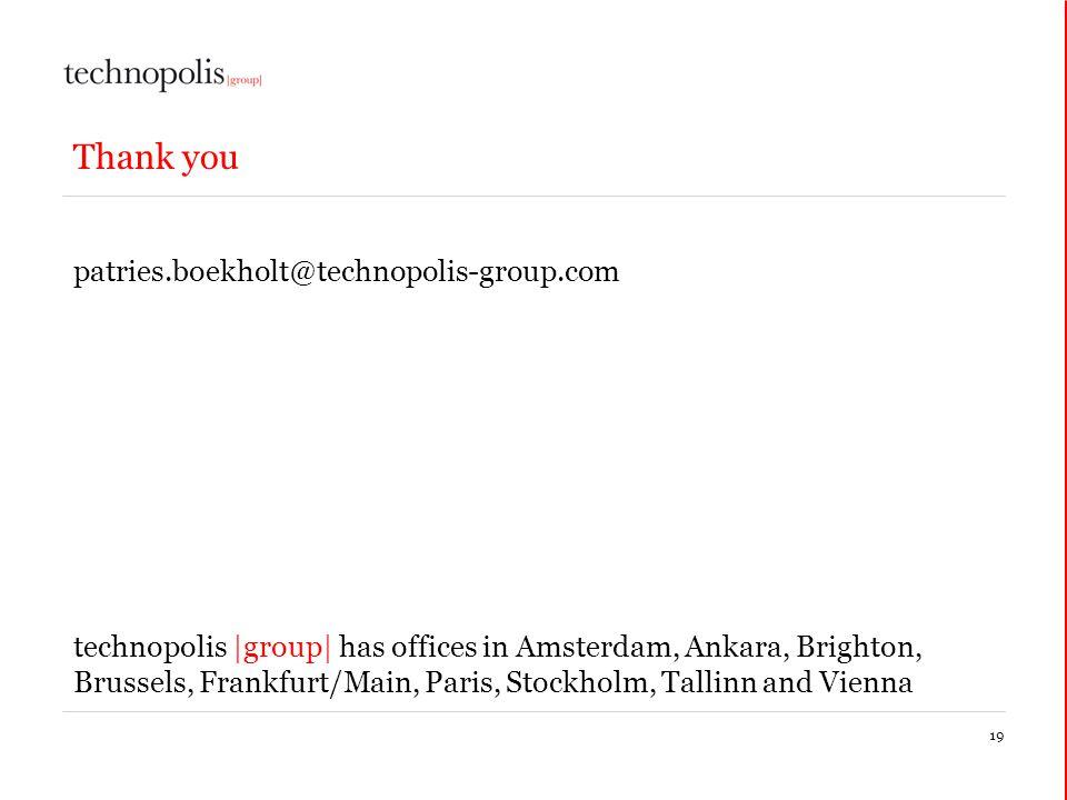19 Thank you patries.boekholt@technopolis-group.com technopolis |group| has offices in Amsterdam, Ankara, Brighton, Brussels, Frankfurt/Main, Paris, Stockholm, Tallinn and Vienna