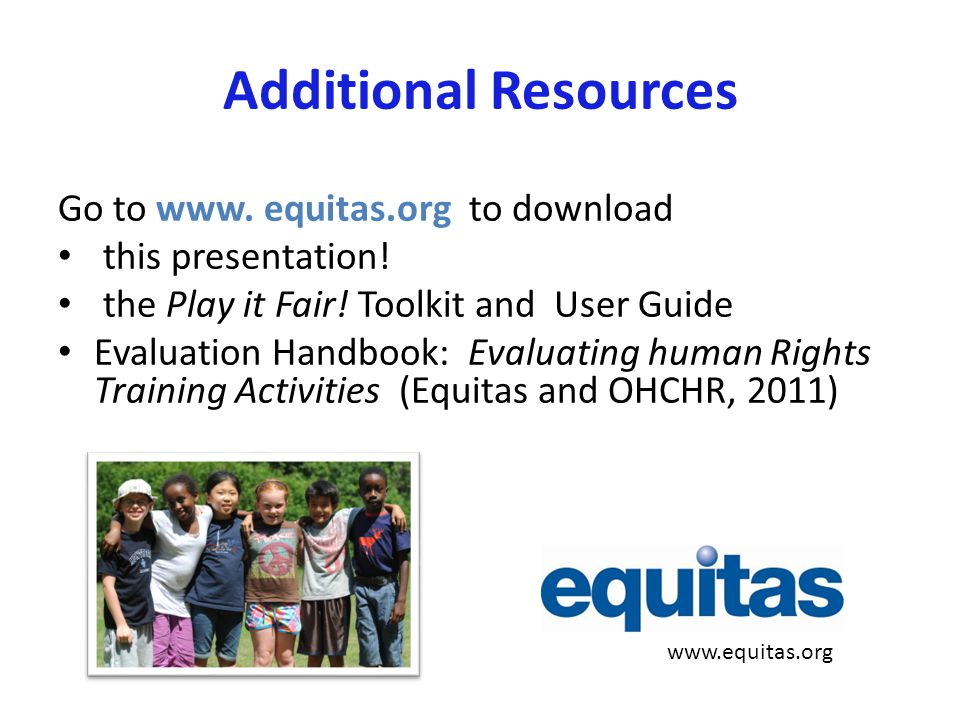 Additional Resources Go to www. equitas.org to download this presentation.