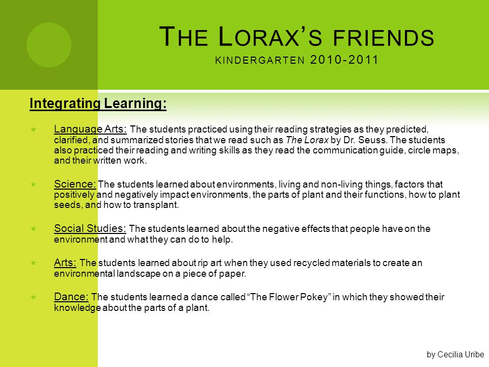 T HE L ORAX S FRIENDS KINDERGARTEN 2010-2011 Meeting Genuine Needs: After reading and discussing The Lorax, we brainstormed about living things in our community that we needed to protect and would like to be a friend to like the Lorax.