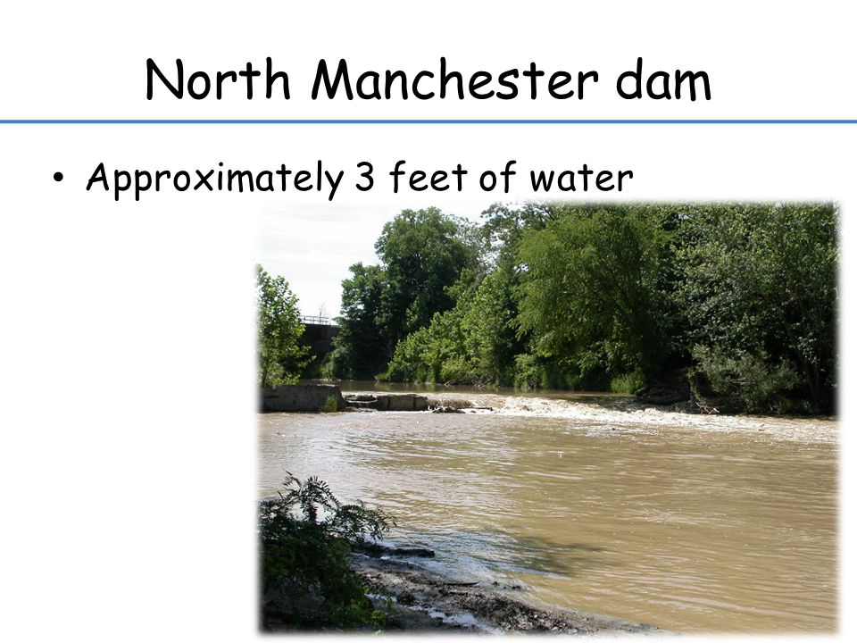 North Manchester dam Approximately 3 feet of water