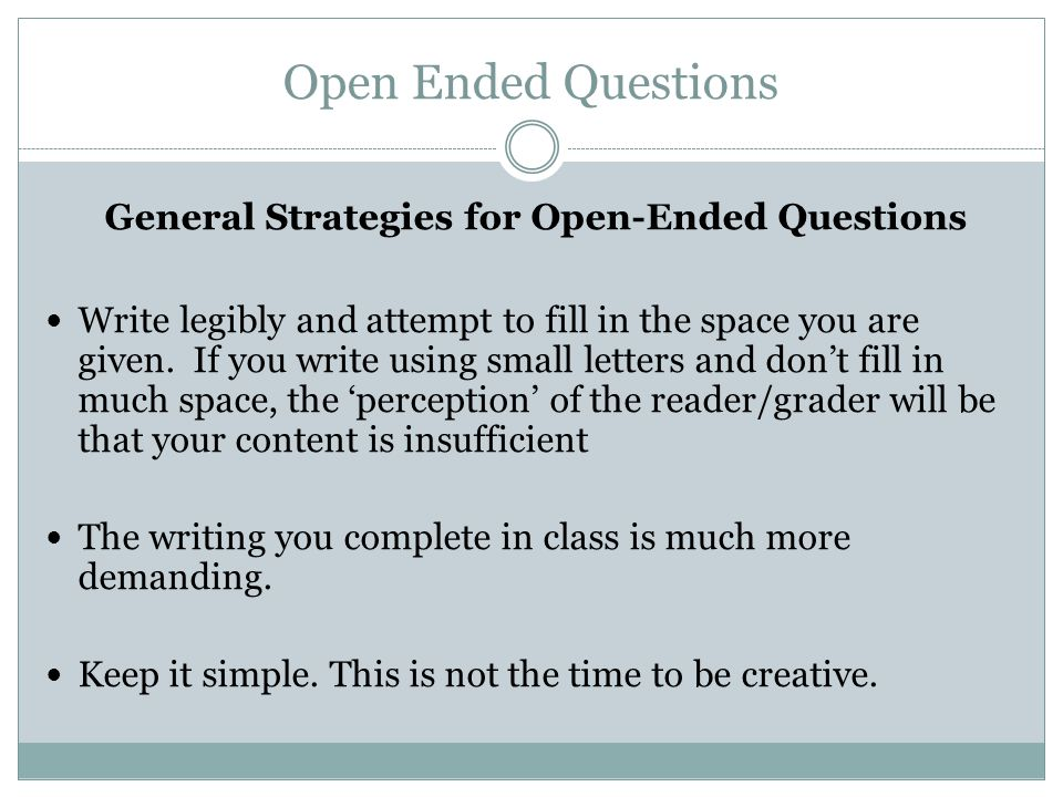 Open Ended Questions General Strategies for Open-Ended Questions Write legibly and attempt to fill in the space you are given.