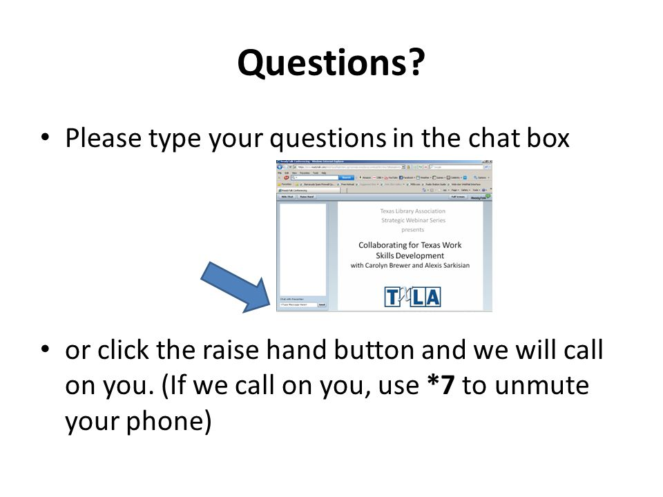 Questions? Please type your questions in the chat box or click the raise hand button and we will call on you. (If we call on you, use *7 to unmute you
