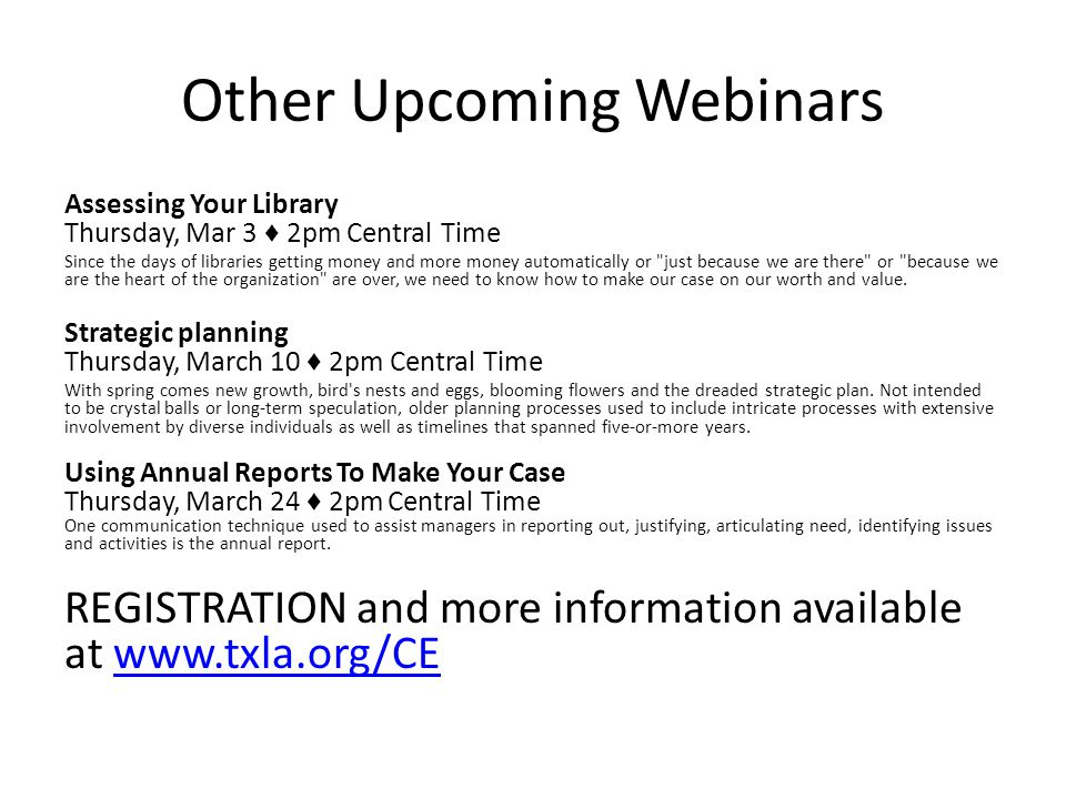 Other Upcoming Webinars Assessing Your Library Thursday, Mar 3 2pm Central Time Since the days of libraries getting money and more money automatically