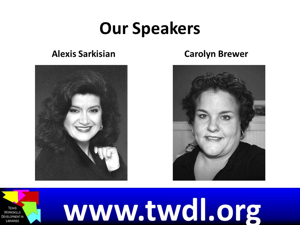 Our Speakers Alexis SarkisianCarolyn Brewer www.twdl.org