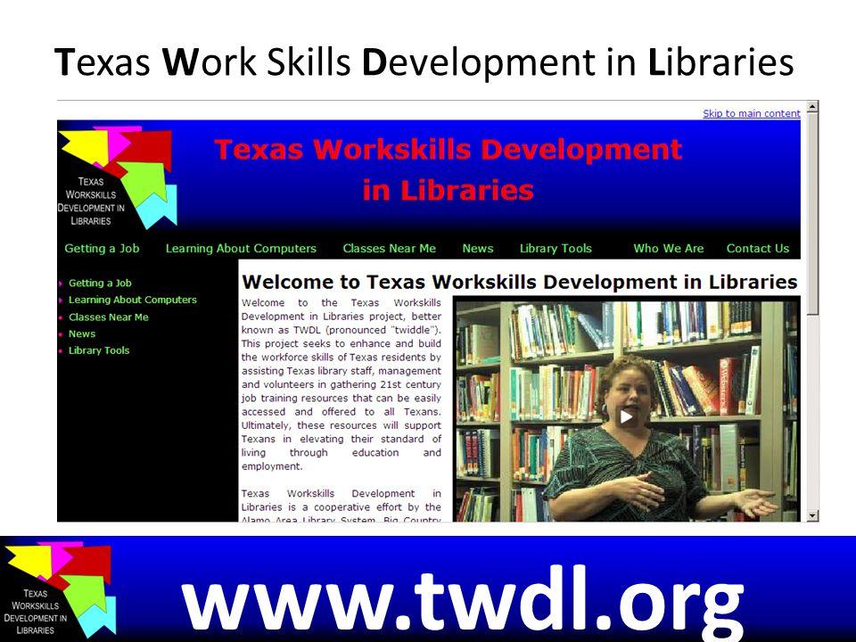 Texas Work Skills Development in Libraries www.twdl.org