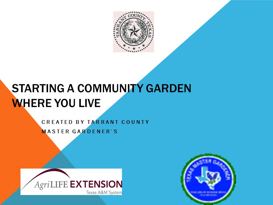 STARTING A COMMUNITY GARDEN WHERE YOU LIVE CREATED BY TARRANT COUNTY MASTER GARDENERS