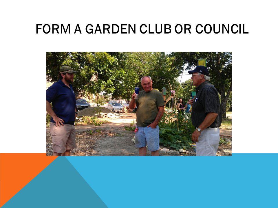 FORM A GARDEN CLUB OR COUNCIL