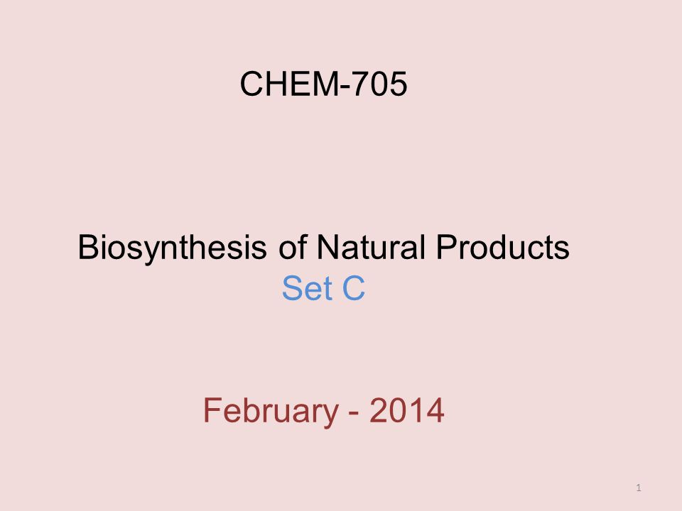 CHEM-705 Biosynthesis of Natural Products Set C February