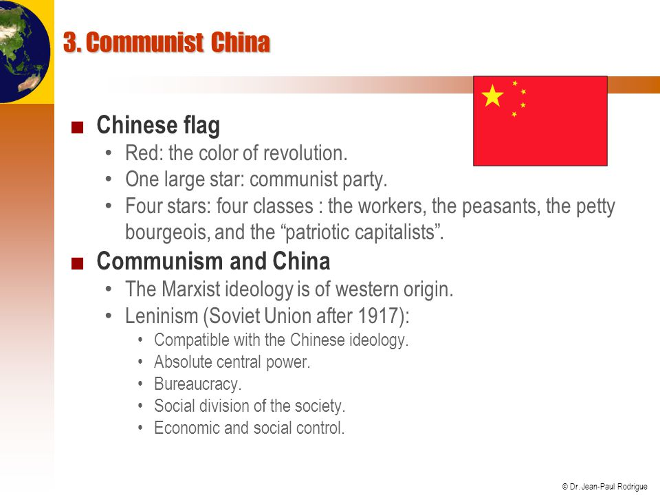 © Dr. Jean-Paul Rodrigue 3. Communist China Chinese flag Red: the color of revolution. One large star: communist party. Four stars: four classes : the