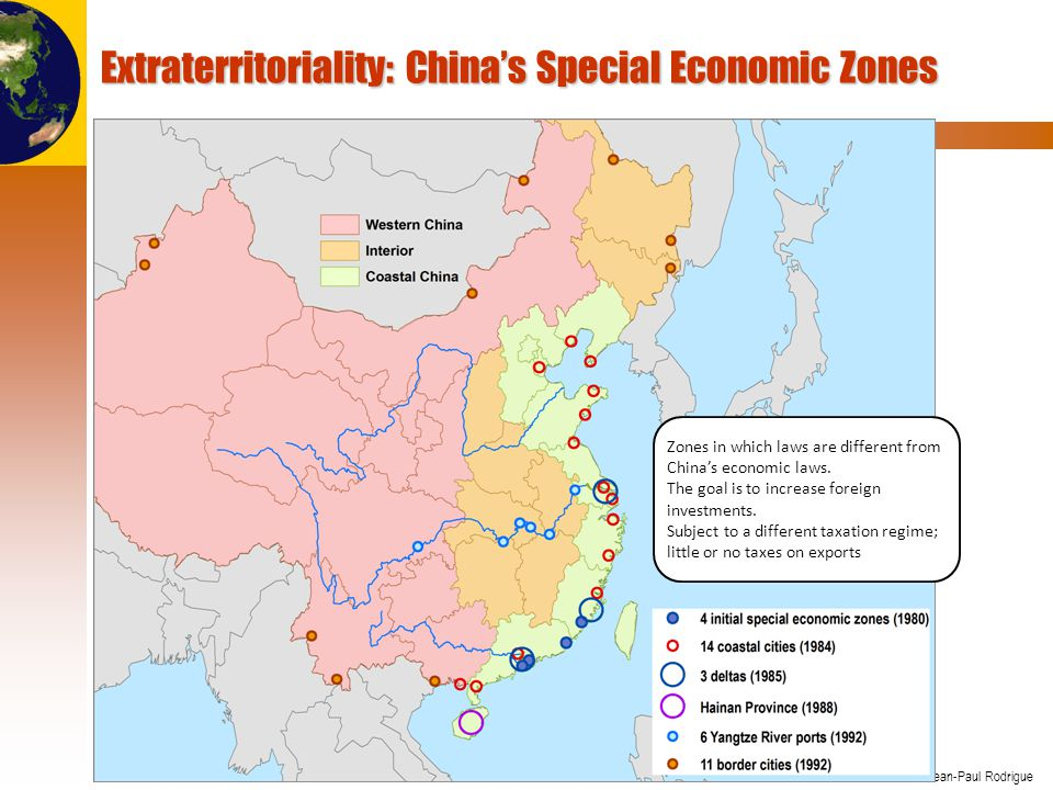 © Dr. Jean-Paul Rodrigue Extraterritoriality: Chinas Special Economic Zones Zones in which laws are different from Chinas economic laws. The goal is t