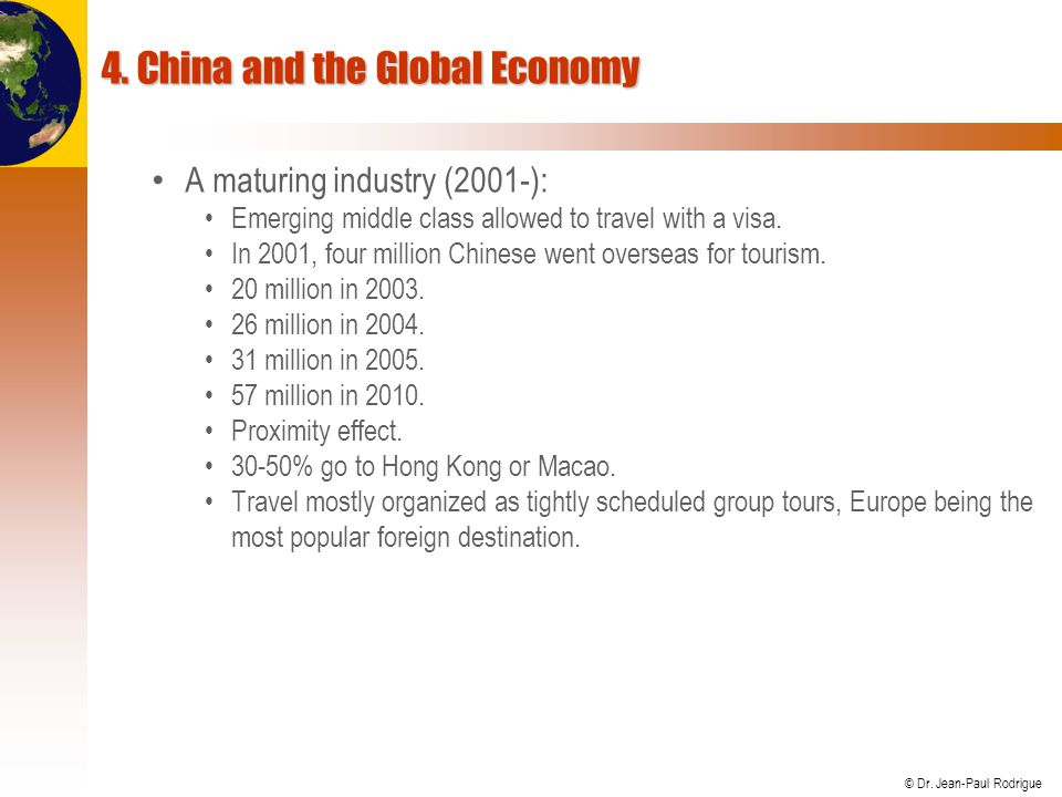 © Dr. Jean-Paul Rodrigue 4. China and the Global Economy A maturing industry (2001-): Emerging middle class allowed to travel with a visa. In 2001, fo