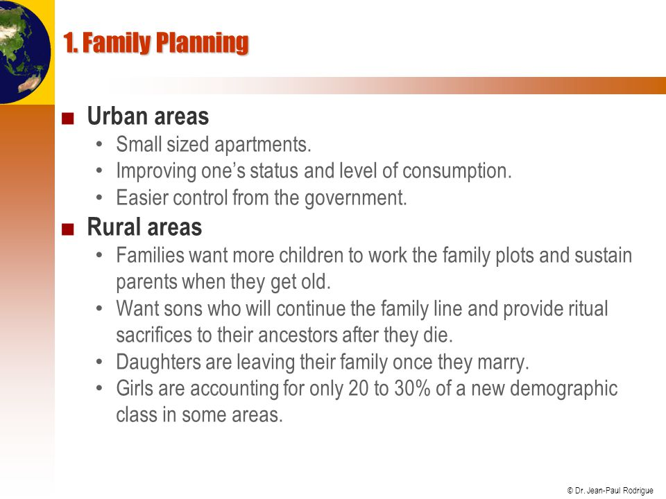 © Dr. Jean-Paul Rodrigue 1. Family Planning Urban areas Small sized apartments. Improving ones status and level of consumption. Easier control from th