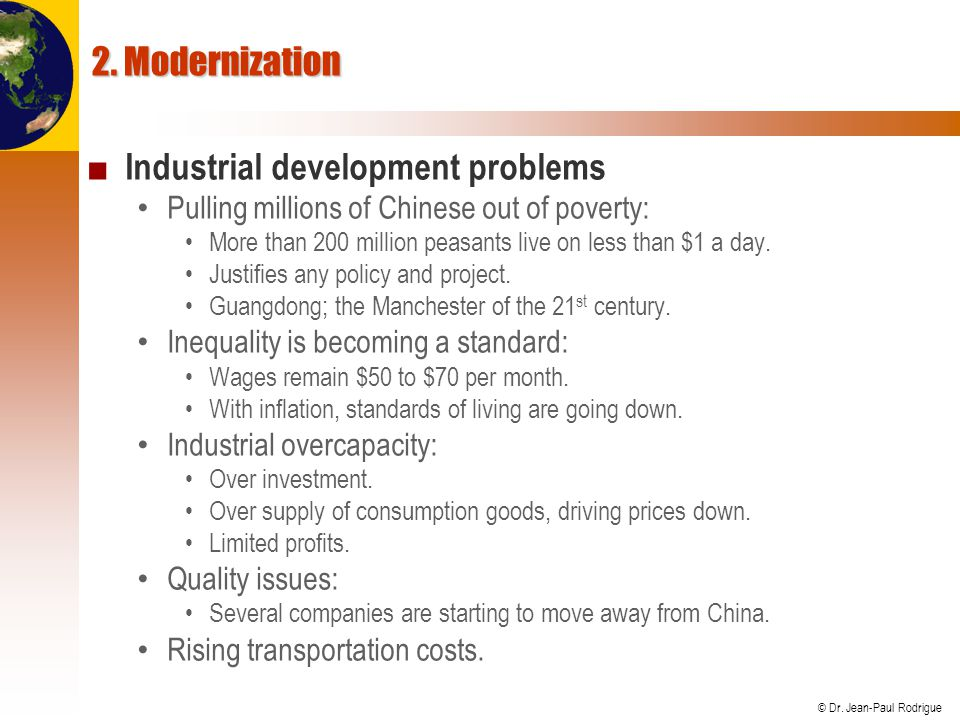 © Dr. Jean-Paul Rodrigue 2. Modernization Industrial development problems Pulling millions of Chinese out of poverty: More than 200 million peasants l