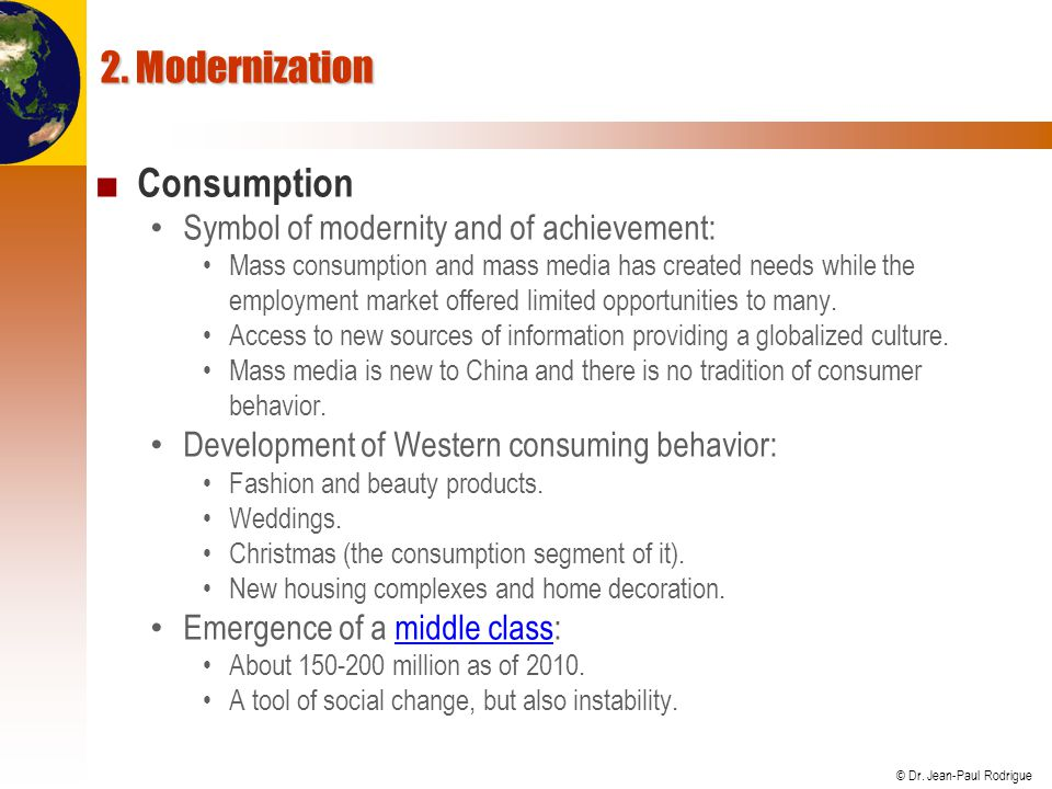 © Dr. Jean-Paul Rodrigue 2. Modernization Consumption Symbol of modernity and of achievement: Mass consumption and mass media has created needs while