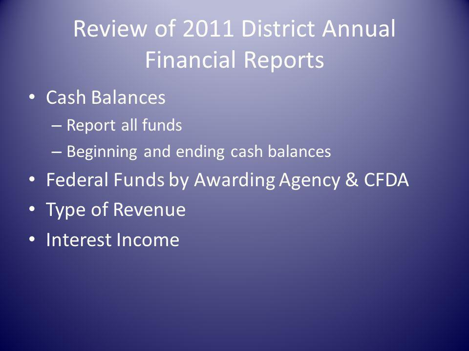 Review of 2011 District Annual Financial Reports Cash Balances – Report all funds – Beginning and ending cash balances Federal Funds by Awarding Agency & CFDA Type of Revenue Interest Income