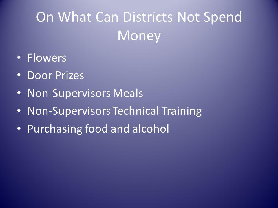 On What Can Districts Not Spend Money Flowers Door Prizes Non-Supervisors Meals Non-Supervisors Technical Training Purchasing food and alcohol