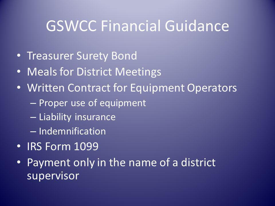 GSWCC Financial Guidance Treasurer Surety Bond Meals for District Meetings Written Contract for Equipment Operators – Proper use of equipment – Liability insurance – Indemnification IRS Form 1099 Payment only in the name of a district supervisor