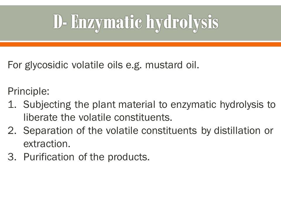 For glycosidic volatile oils e.g.mustard oil.