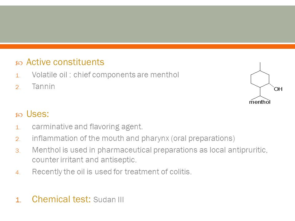 Active constituents 1.Volatile oil : chief components are menthol 2.