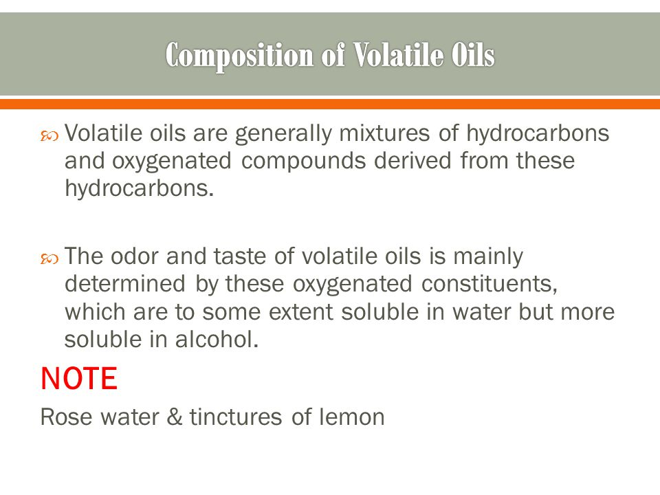 Volatile oils are generally mixtures of hydrocarbons and oxygenated compounds derived from these hydrocarbons.