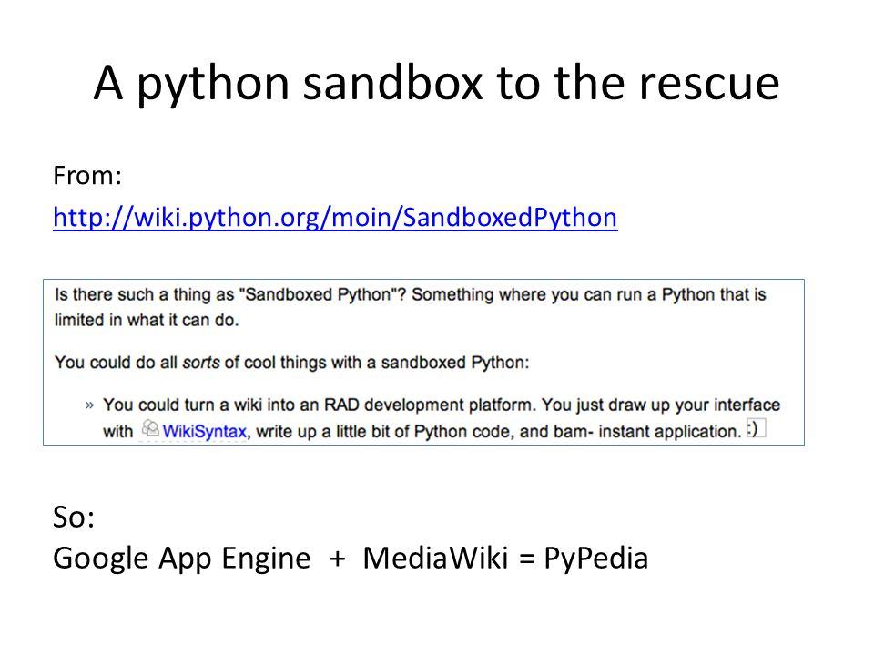 A python sandbox to the rescue From: http://wiki.python.org/moin/SandboxedPython So: Google App Engine + MediaWiki = PyPedia