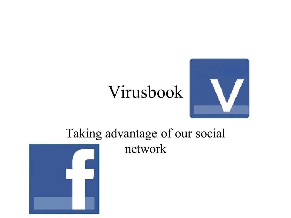 Virusbook Taking advantage of our social network