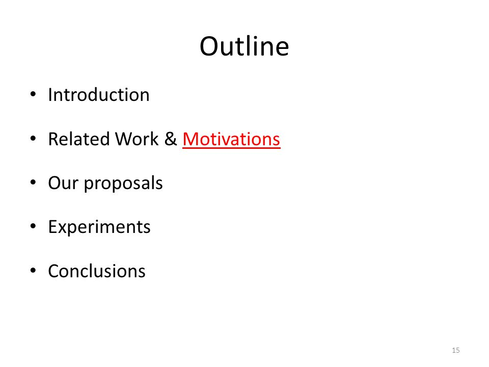 Outline Introduction Related Work & Motivations Our proposals Experiments Conclusions 15