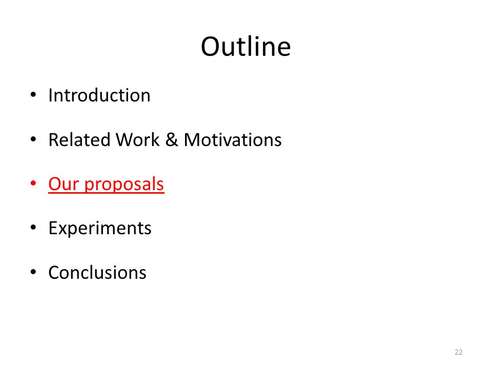 Outline Introduction Related Work & Motivations Our proposals Experiments Conclusions 22