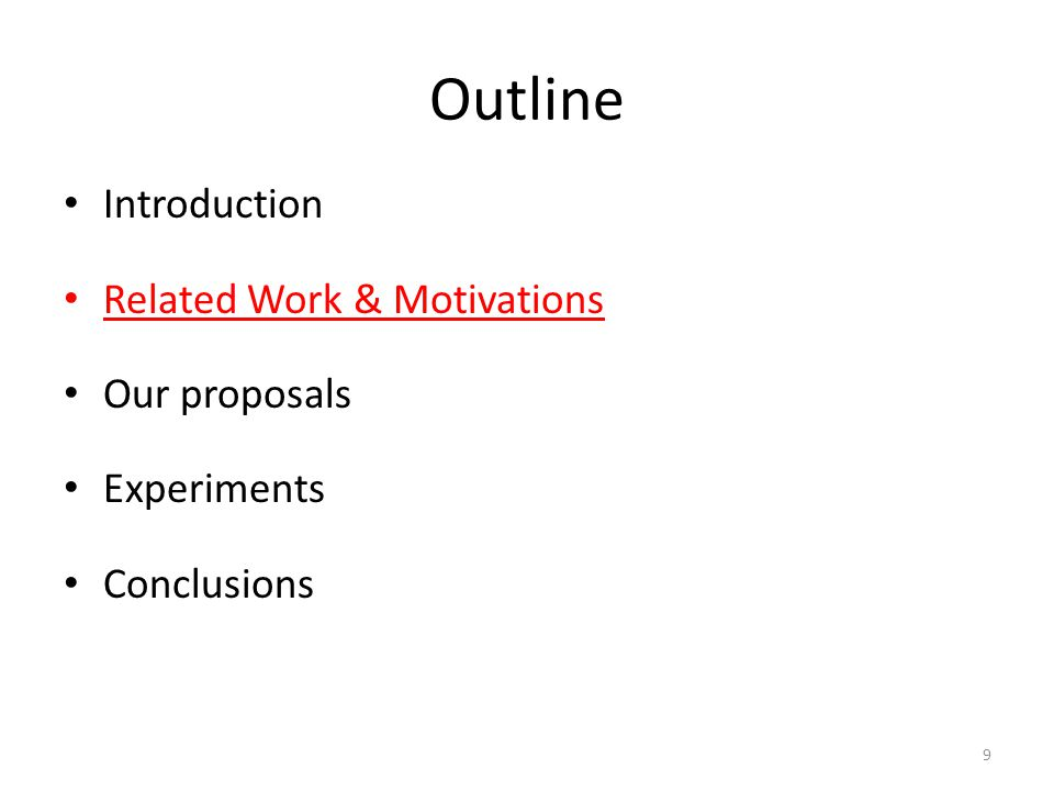 Outline Introduction Related Work & Motivations Our proposals Experiments Conclusions 9