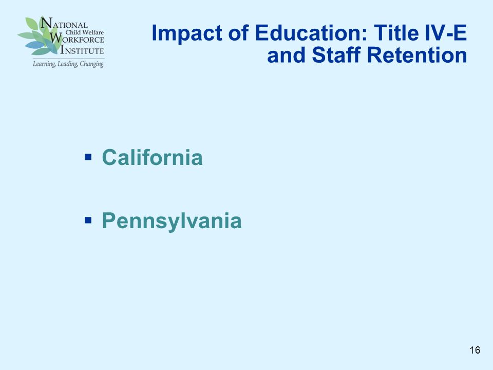 Impact of Education: Title IV-E and Staff Retention California Pennsylvania 16