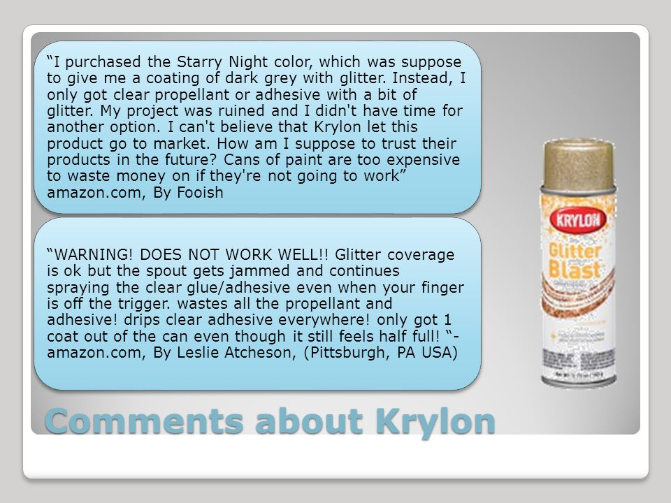 Comments about Krylon I purchased the Starry Night color, which was suppose to give me a coating of dark grey with glitter.