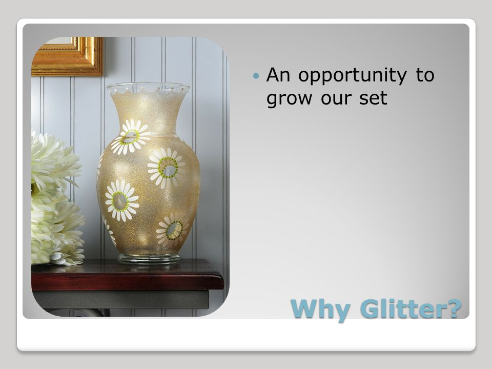 Why Glitter An opportunity to grow our set