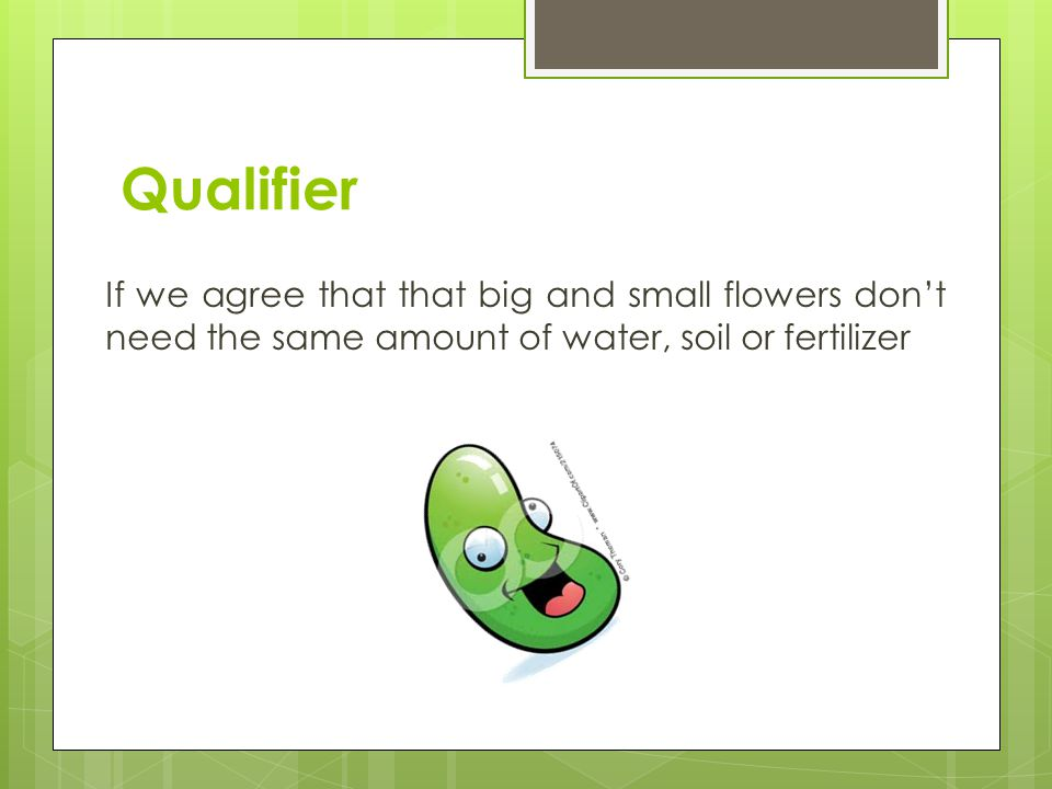Qualifier If we agree that that big and small flowers dont need the same amount of water, soil or fertilizer