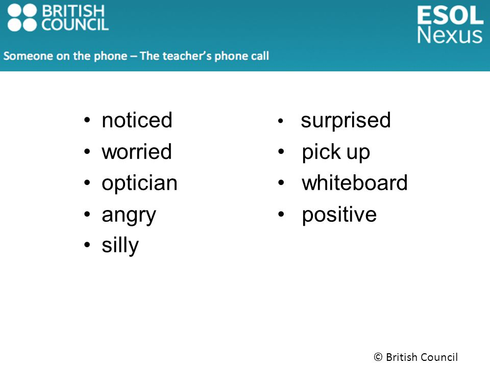 © British Council 2014 noticed worried optician angry silly surprised pick up whiteboard positive
