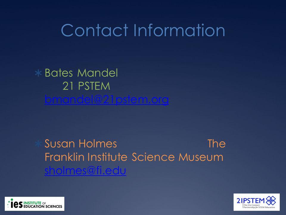 Contact Information Bates Mandel 21 PSTEM bmandel@21pstem.org bmandel@21pstem.org Susan Holmes The Franklin Institute Science Museum sholmes@fi.edu sholmes@fi.edu