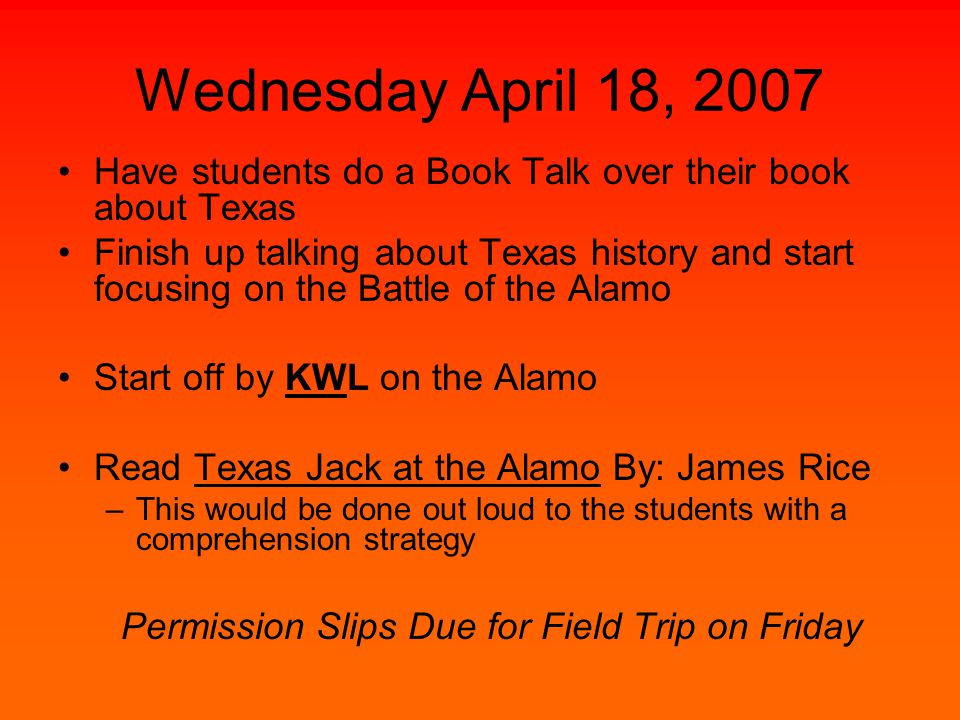 Wednesday April 18, 2007 Have students do a Book Talk over their book about Texas Finish up talking about Texas history and start focusing on the Batt