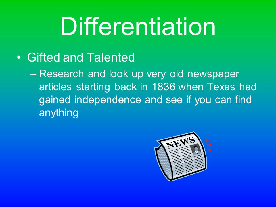 Differentiation Gifted and Talented –Research and look up very old newspaper articles starting back in 1836 when Texas had gained independence and see if you can find anything