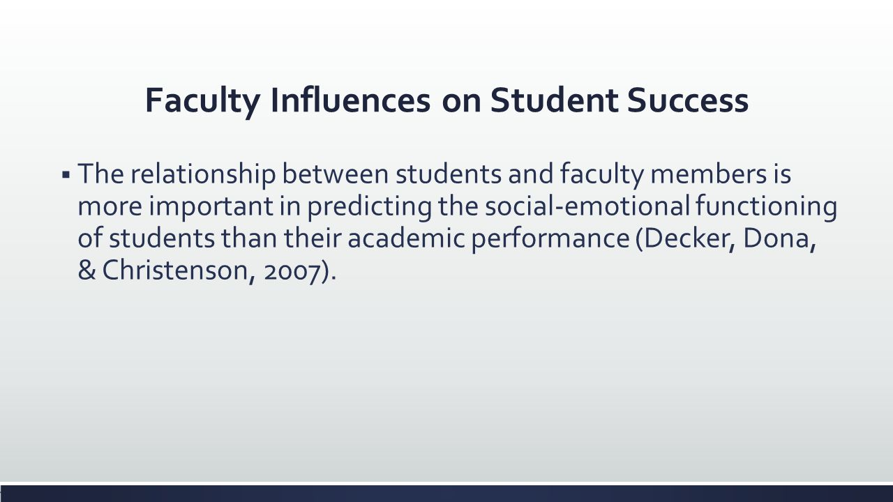 Faculty Influences on Student Success The relationship between students and faculty members is more important in predicting the social-emotional funct